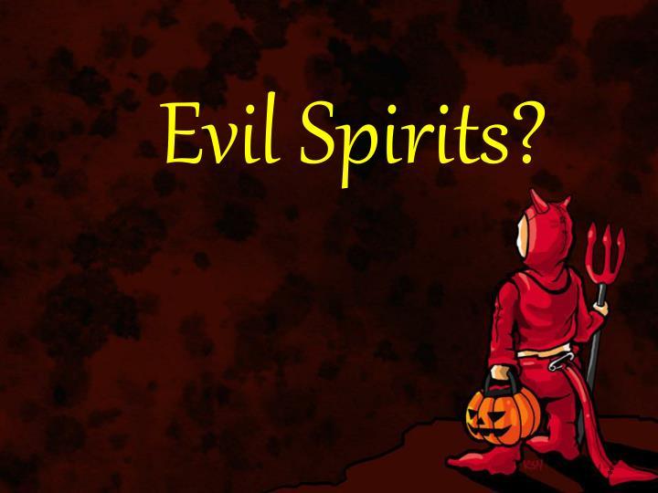 Evil Spirits?