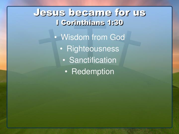 Jesus became for us