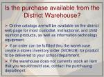 is the purchase available from the district warehouse
