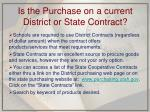 is the purchase on a current district or state contract