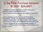 is the total purchase between 7 000 25 000