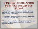 is the total purchase greater than 1 000 and less than 7 000