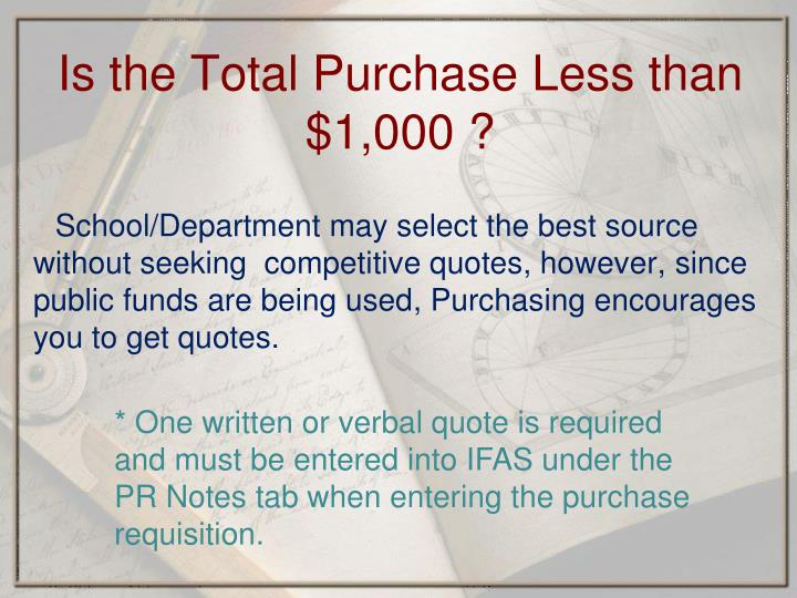 School/Department may select the best source without seeking  competitive quotes, however,