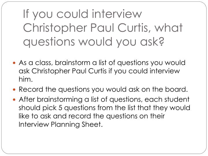 If you could interview Christopher Paul Curtis, what questions would you ask?