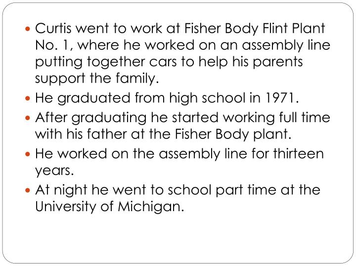 Curtis went to work at Fisher Body Flint Plant No. 1, where he worked on an assembly line putting together cars to help his parents support the family.