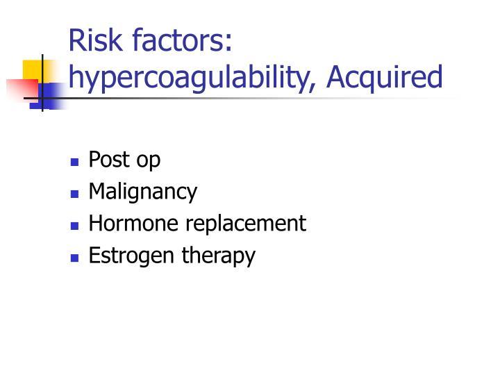 Risk factors: hypercoagulability, Acquired