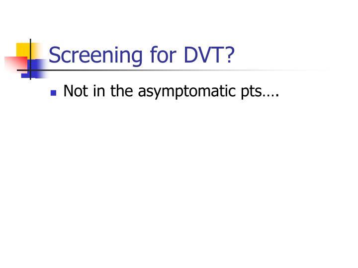 Screening for DVT?
