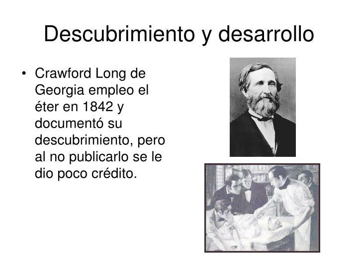 Crawford Long de Georgia empleo el éter en 1842 y documentó su descubrimiento, pero al no publicarlo se le dio poco crédito.