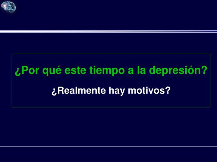 ¿Por qué este tiempo a la depresión?