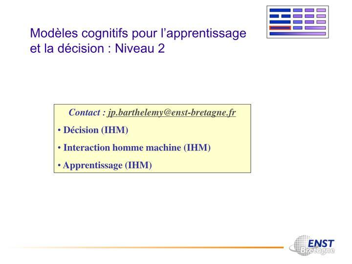 Modèles cognitifs pour l'apprentissage et la décision : Niveau 2