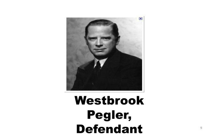Westbrook Pegler,  Defendant