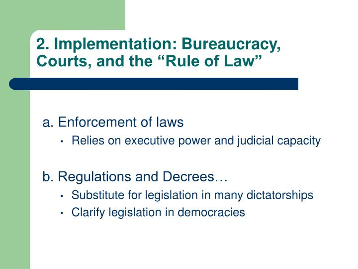 "2. Implementation: Bureaucracy, Courts, and the ""Rule of Law"""