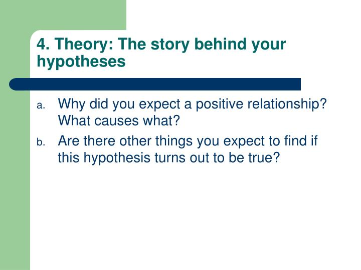 4. Theory: The story behind your hypotheses