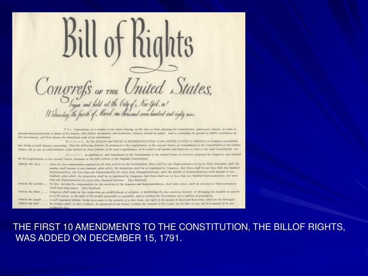 THE FIRST 10 AMENDMENTS TO THE CONSTITUTION, THE BILLOF RIGHTS,