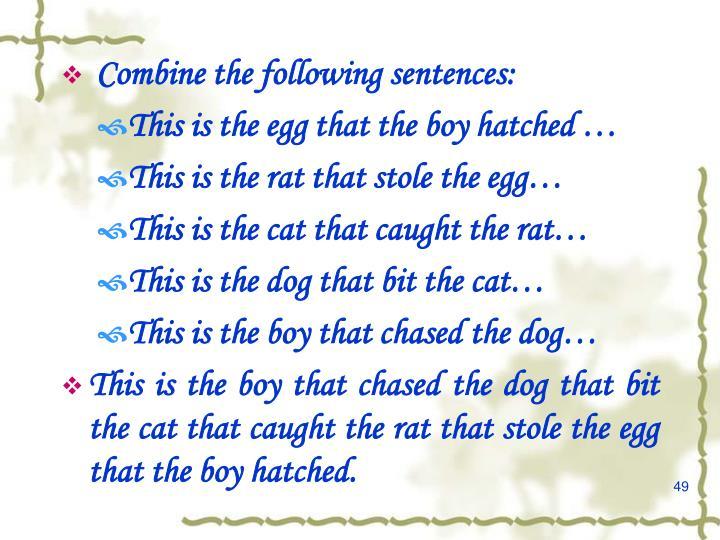 Combine the following sentences: