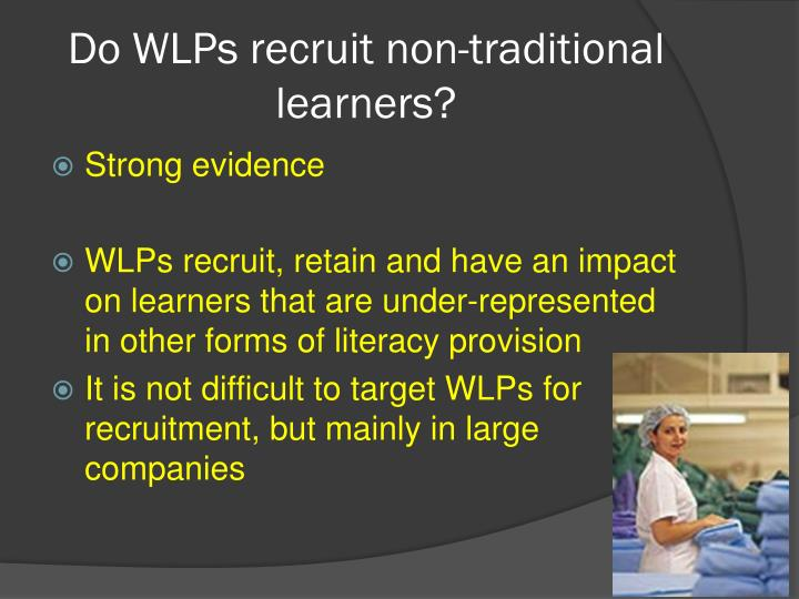 Do WLPs recruit non-traditional learners?