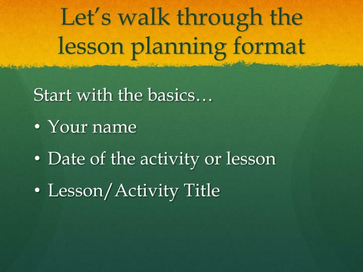 Let's walk through the lesson planning format
