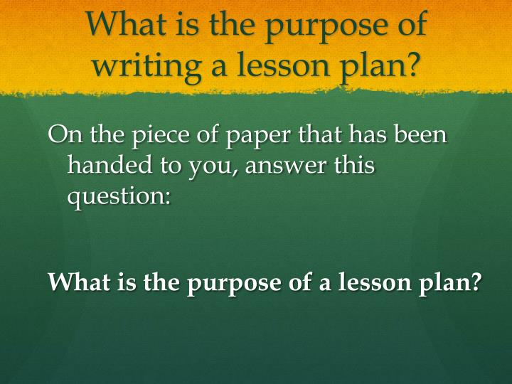 What is the purpose of writing a lesson plan?
