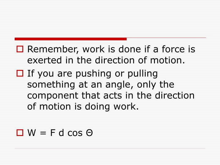 Remember, work is done if a force is exerted in the direction of motion.