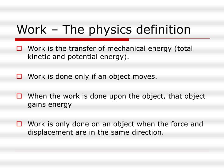 Work is the transfer of mechanical energy (total kinetic and potential energy).