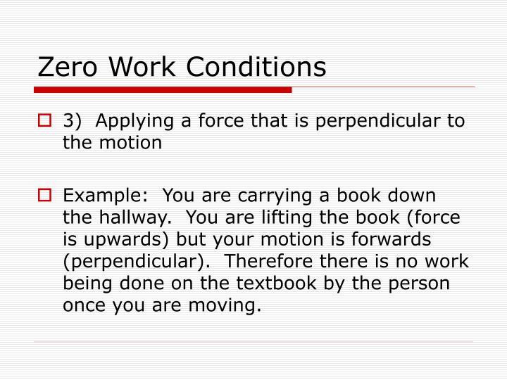 Zero Work Conditions