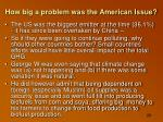 how big a problem was the american issue