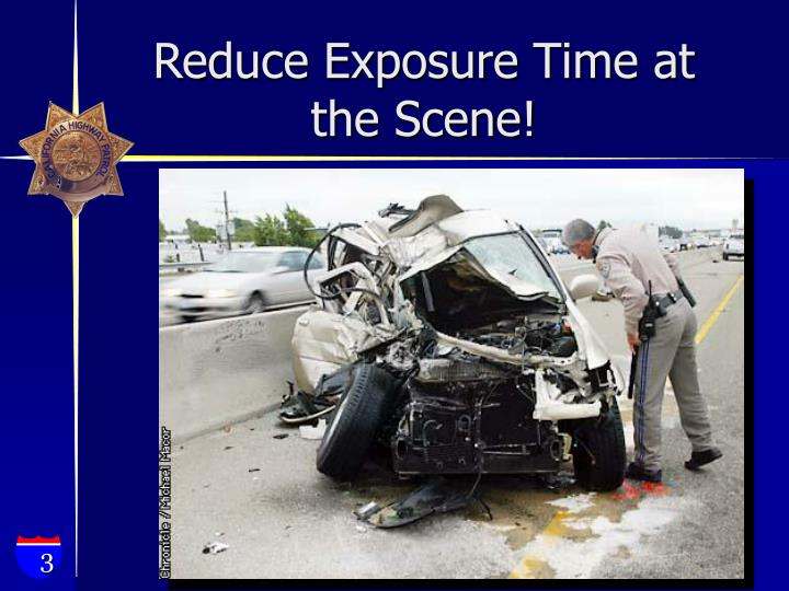 Reduce Exposure Time at the Scene!