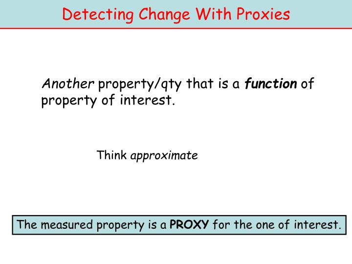 Detecting Change With Proxies