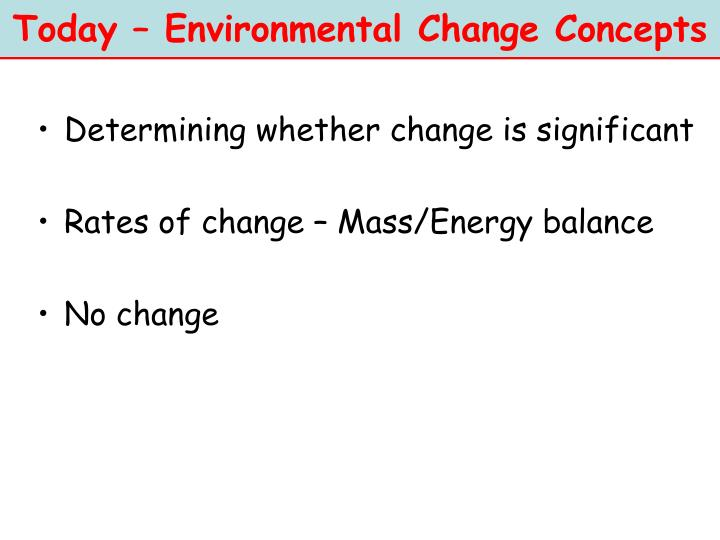 Today – Environmental Change Concepts