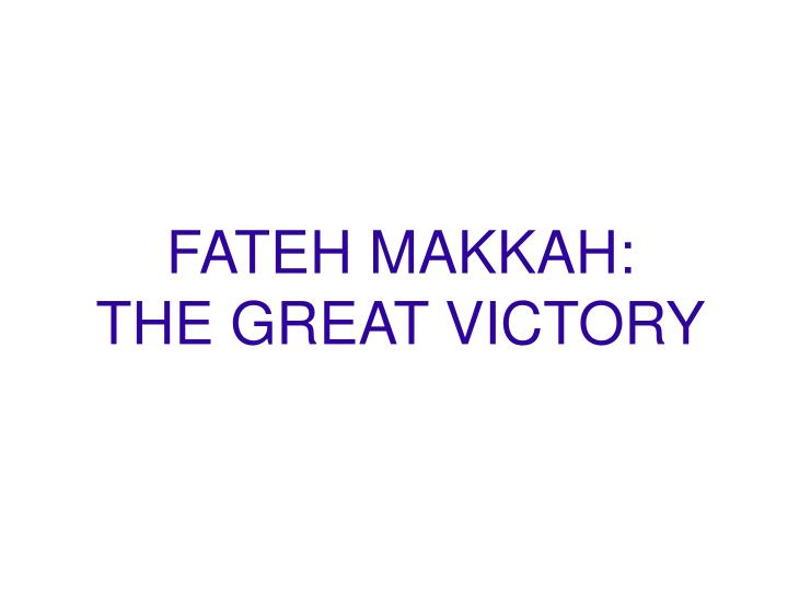 Fateh makkah the great victory