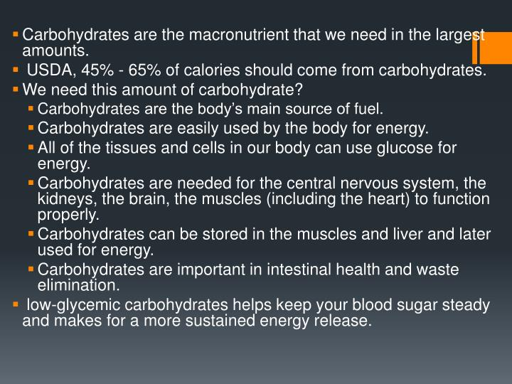 Carbohydrates are the macronutrient that we need in the largest amounts