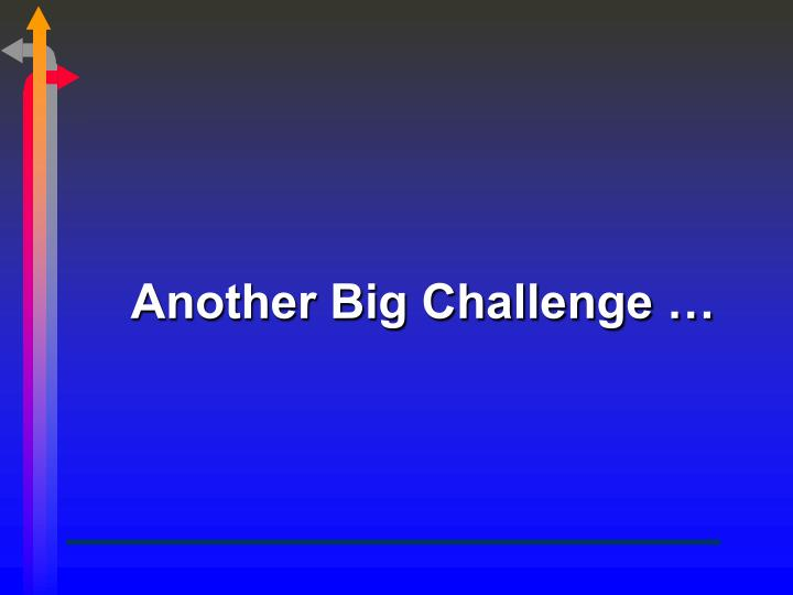 Another Big Challenge …