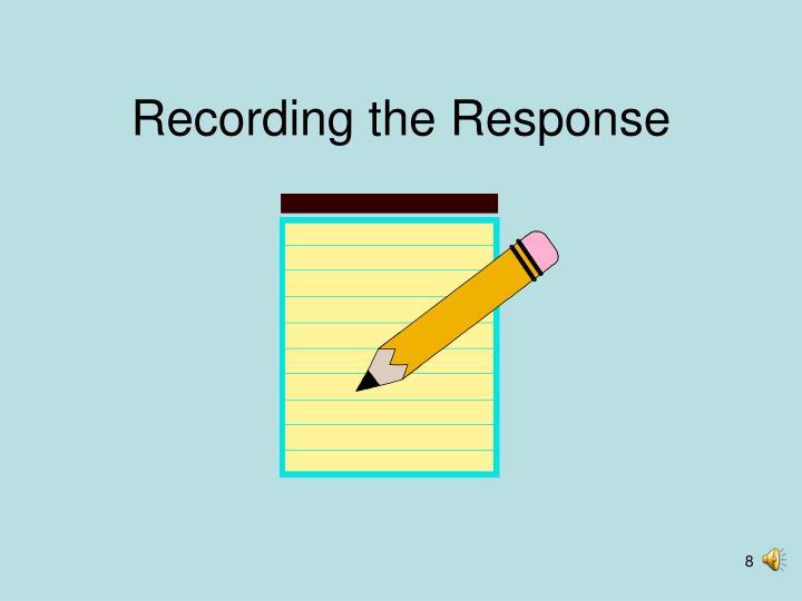 Recording the Response