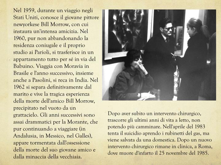 Nel 1959, durante un viaggio negli Stati Uniti, conosce il giovane pittore newyorkese Bill