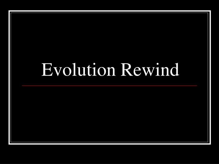Evolution Rewind