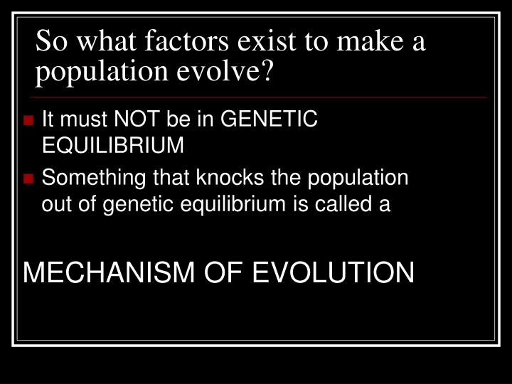 So what factors exist to make a population evolve?