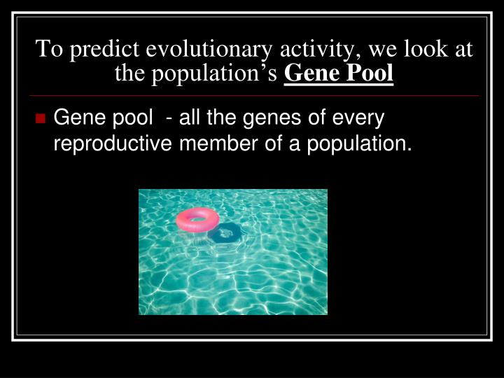 To predict evolutionary activity, we look at the population's