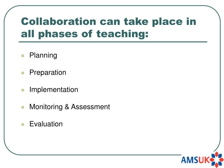 Collaboration can take place in all phases of teaching: