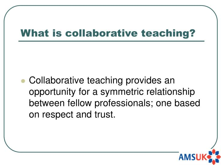 What is collaborative teaching?