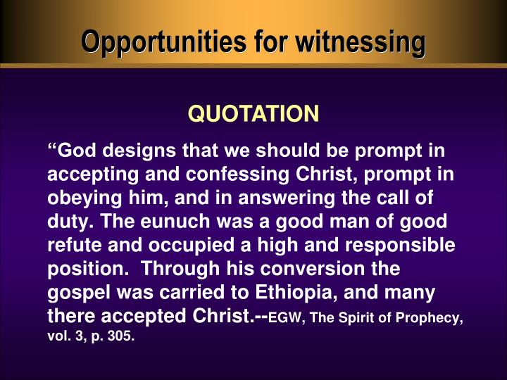 Opportunities for witnessing