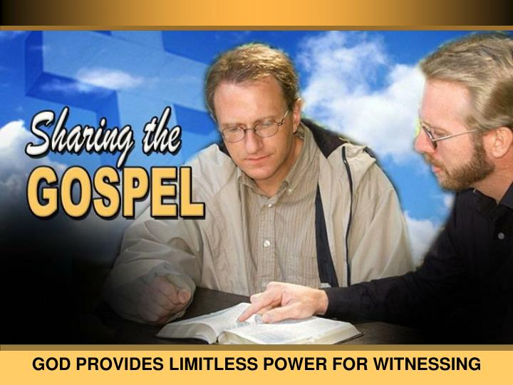 GOD PROVIDES LIMITLESS POWER FOR WITNESSING
