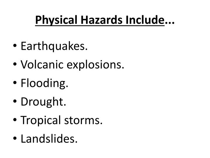 Physical hazards include