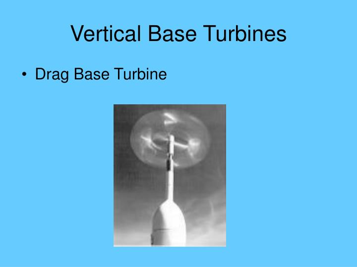 Vertical Base Turbines