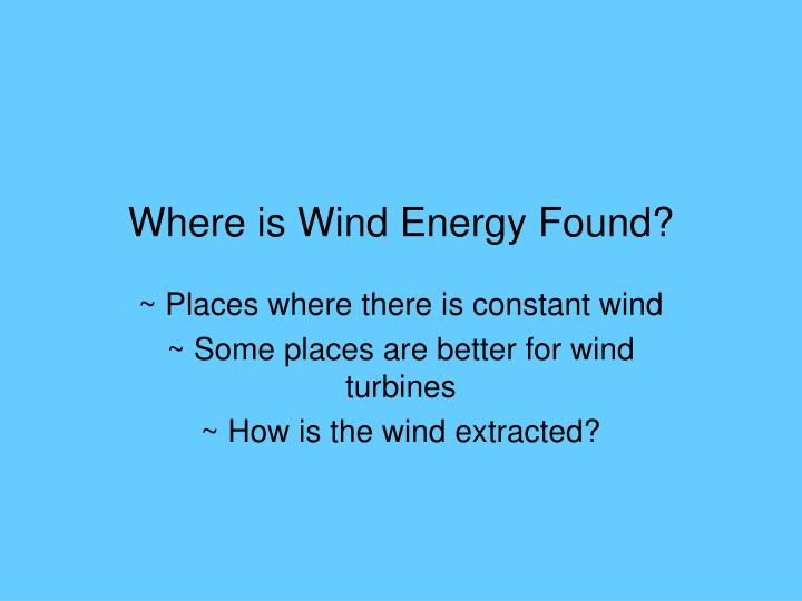 Where is wind energy found
