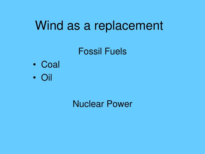 Wind as a replacement