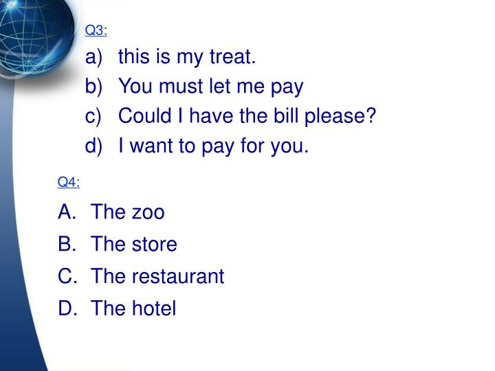Q3 a this is my treat b you must let me pay c could i have the bill please d i want to pay for you