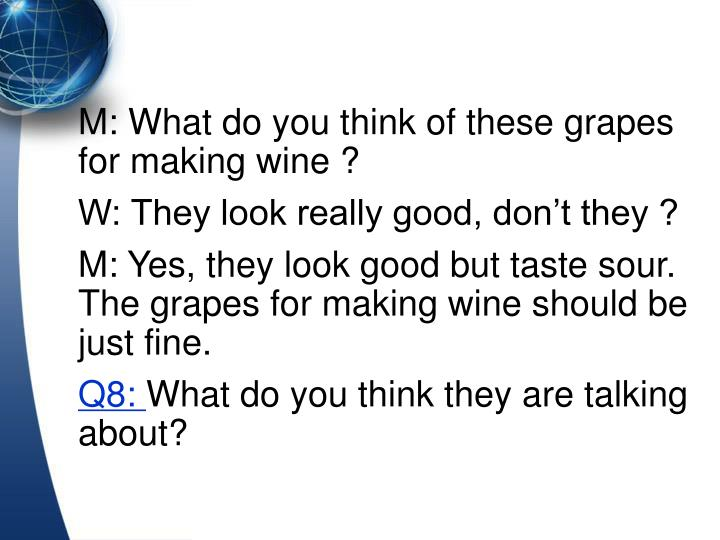 M: What do you think of these grapes for making wine ?