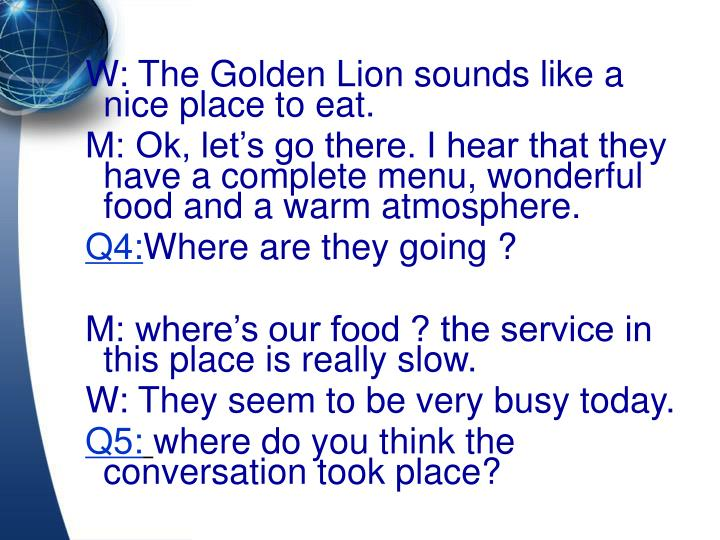 W: The Golden Lion sounds like a nice place to eat.