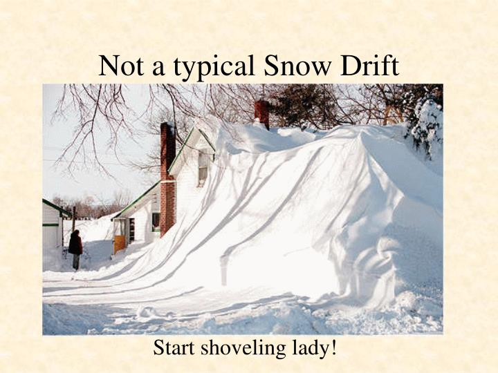 Not a typical Snow Drift