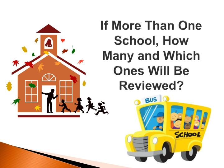 If more than one school how many and which ones will be reviewed
